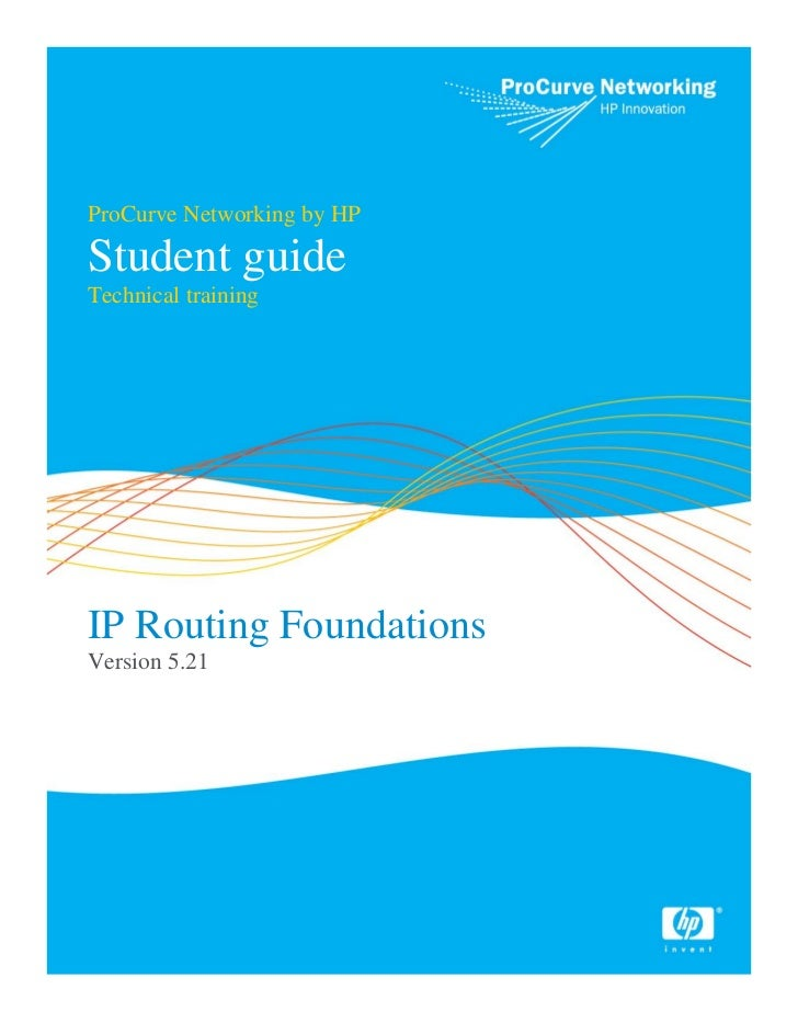 ProCurve Networking by HPStudent guideTechnical trainingIP Routing FoundationsVersion 5.21