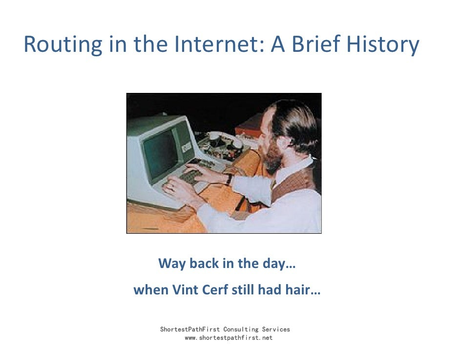 Routing in the Internet: A Brief History                   Way back in the day…            when Vint Cerf still had hair… ...