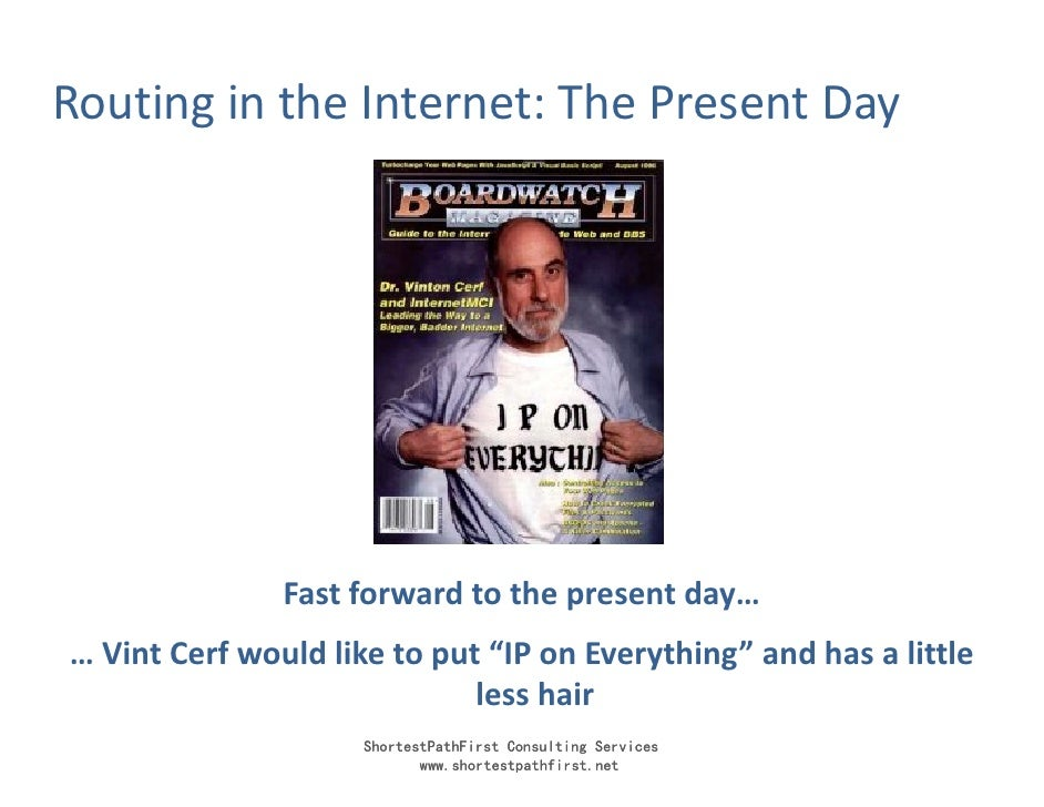 Routing in the Internet: The Present Day                    Fast forward to the present day… … Vint Cerf would like to put...