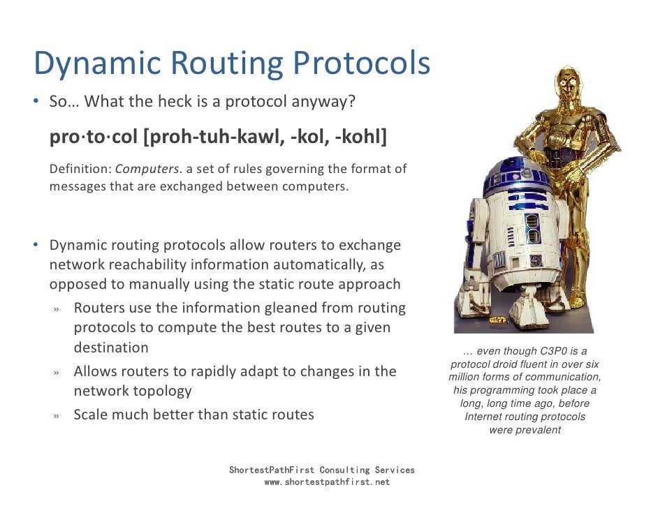 Dynamic Routing Protocols • So… What the heck is a protocol anyway?    pro⋅to⋅col [proh-tuh-kawl, -kol, -kohl]      ⋅ ⋅   ...