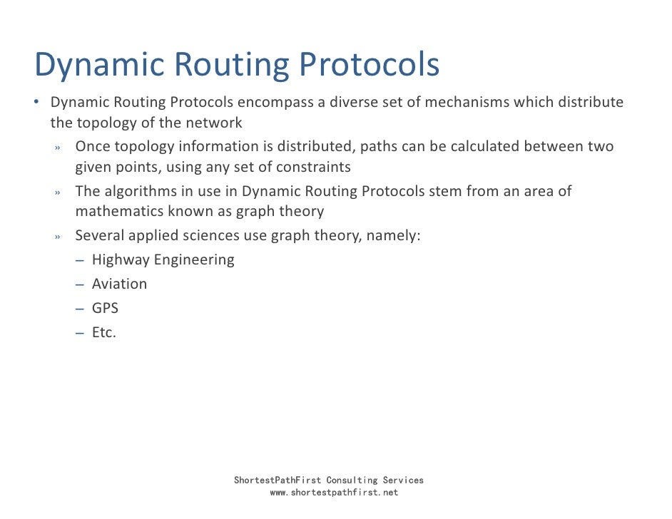 Dynamic Routing Protocols • Dynamic Routing Protocols encompass a diverse set of mechanisms which distribute   the topolog...
