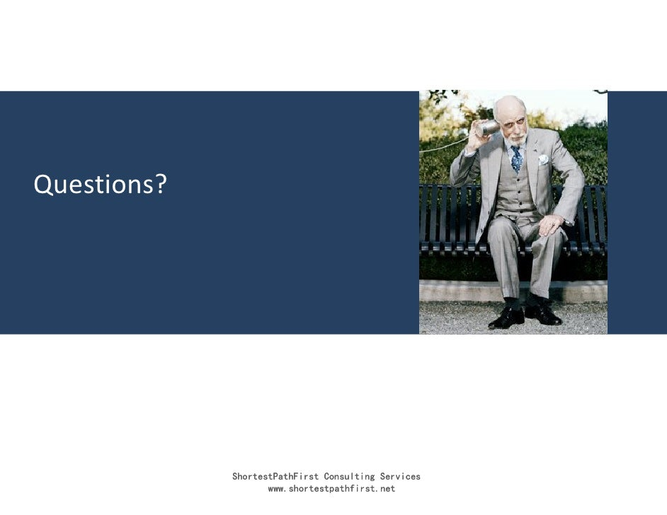 Questions?                  ShortestPathFirst Consulting Services                     www.shortestpathfirst.net