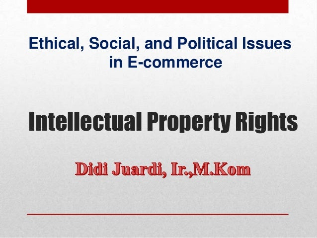 Ethical, Social, and Political Issues in E-commerce  Intellectual Property Rights