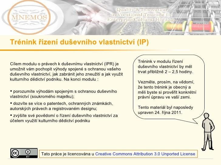 Trénink řízení duševního vlastnictví  (IP) <ul><li>Cílem modulu o právech k duševnímu vlastnictví (IPR) je umožnit vám poc...