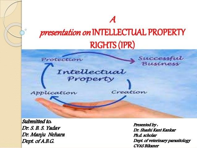 A presentationon INTELLECTUAL PROPERTY RIGHTS (IPR) Presented by : Dr. Shashi Kant Kankar Ph.d. scholar Dept. of veterinar...