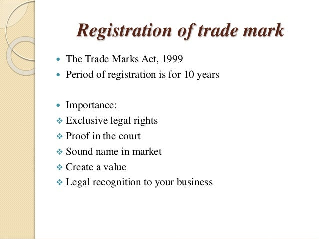 Registration of trade mark  The Trade Marks Act, 1999  Period of registration is for 10 years  Importance:  Exclusive ...