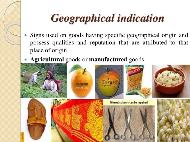 Geographical indication  Signs used on goods having specific geographical origin and possess qualities and reputation tha...