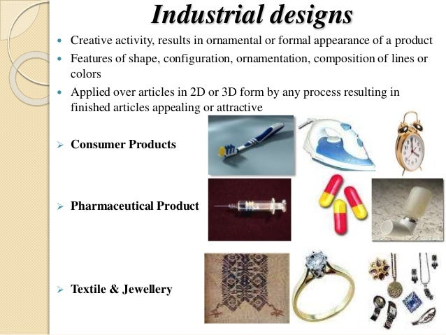 Industrial designs  Creative activity, results in ornamental or formal appearance of a product  Features of shape, confi...
