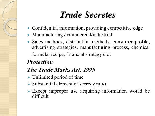 Trade Secretes  Confidential information, providing competitive edge  Manufacturing / commercial/industrial  Sales meth...