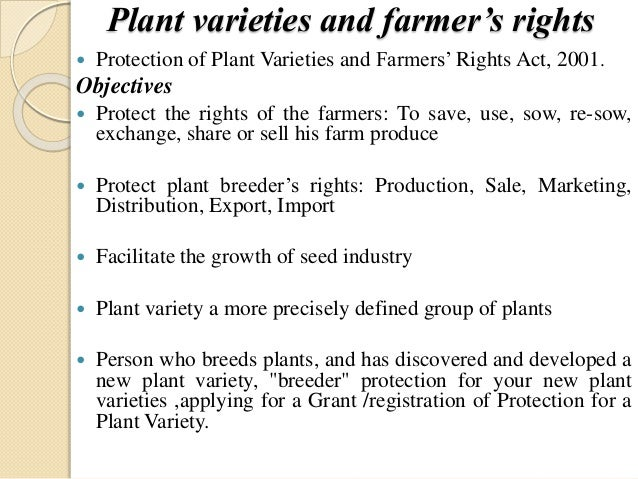 Plant varieties and farmer's rights  Protection of Plant Varieties and Farmers' Rights Act, 2001. Objectives  Protect th...