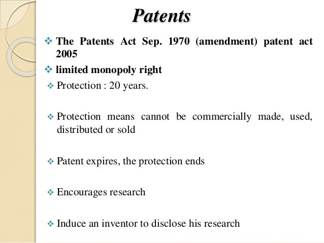 Patents  The Patents Act Sep. 1970 (amendment) patent act 2005  limited monopoly right  Protection : 20 years.  Protec...