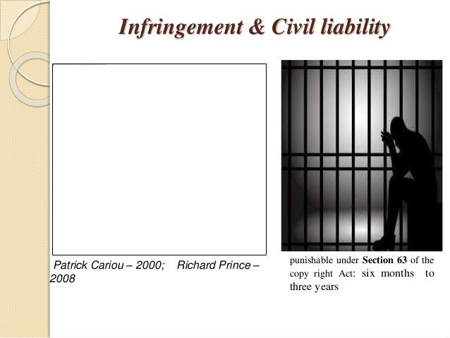 Infringement & Civil liability Patrick Cariou – 2000; Richard Prince – 2008 punishable under Section 63 of the copy right ...
