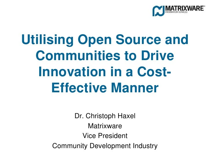 Utilising Open Source and   Communities to Drive    Innovation in a Cost-       Effective Manner         Dr. Christoph Hax...