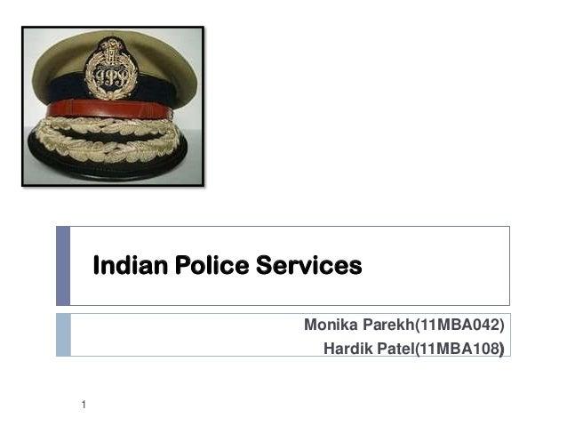 Indian Police Services                     Monika Parekh(11MBA042)                       Hardik Patel(11MBA108)1