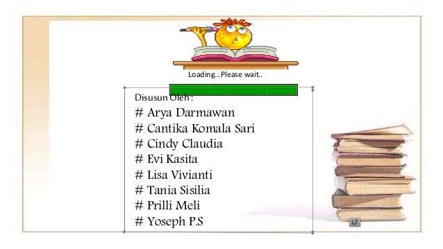 Loading…Please wait..  Disusun Oleh :  # Arya Darmawan  # Cantika Komala Sari  # Cindy Claudia  # Evi Kasita  # Lisa Vivia...
