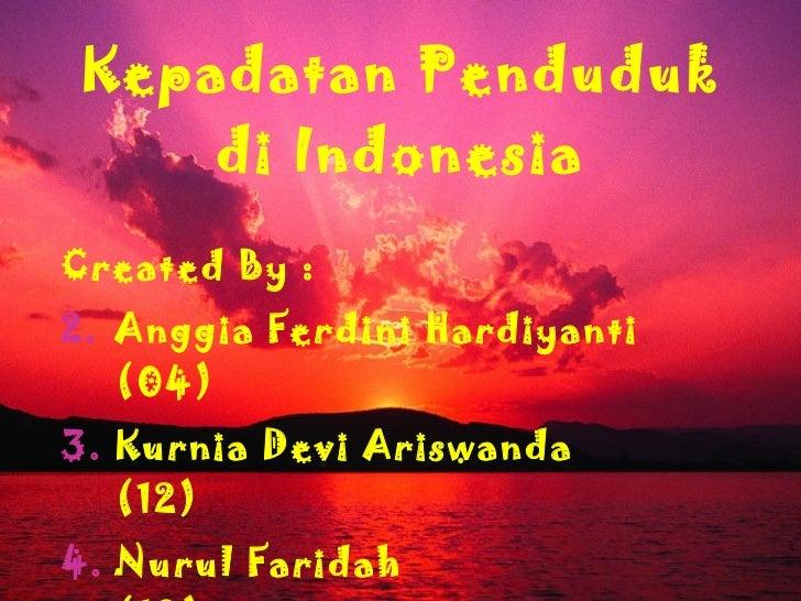 Kepadatan Penduduk di Indonesia <ul><li>Created By : </li></ul><ul><li>Anggia Ferdini Hardiyanti (04) </li></ul><ul><li>Ku...