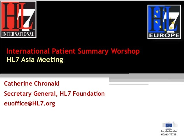 International Patient Summary Worshop HL7 Asia Meeting Catherine Chronaki Secretary General, HL7 Foundation euoffice@HL7.o...