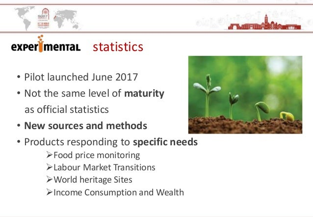 statistics • Pilot launched June 2017 • Not the same level of maturity as official statistics • New sources and methods • ...