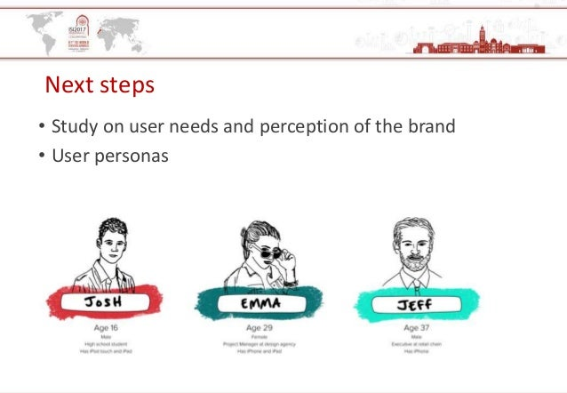 Next steps • Study on user needs and perception of the brand • User personas