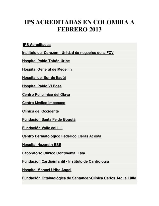 IPS ACREDITADAS EN COLOMBIA A FEBRERO 2013 IPS Acreditadas Instituto del Corazón - Unidad de negocios de la FCV Hospital P...