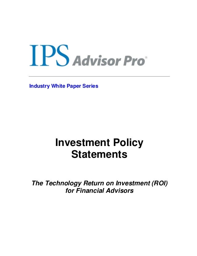 Industry White Paper SeriesInvestment PolicyStatementsThe Technology Return on Investment (ROI)for Financial Advisors