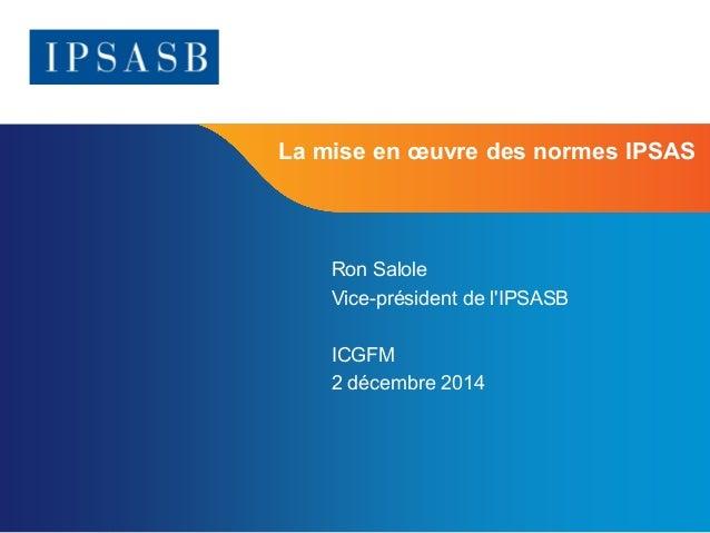 Page 1  La mise en oeuvre des normes IPSAS  Ron Salole  Vice-président de l'IPSASB  ICGFM  2 décembre 2014