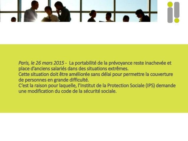 Paris, le 26 mars 2015 - La portabilité de la prévoyance reste inachevée et place d'anciens salariés dans des situations e...