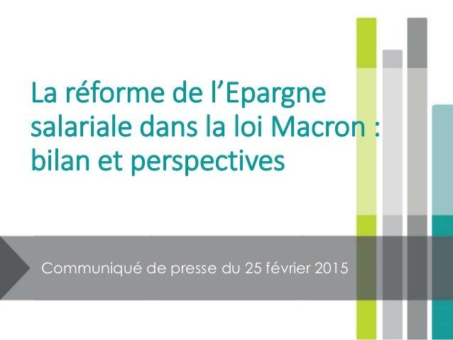 La réforme de l'Epargne salariale dans la loi Macron : bilan et perspectives Communiqué de presse du 25 février 2015