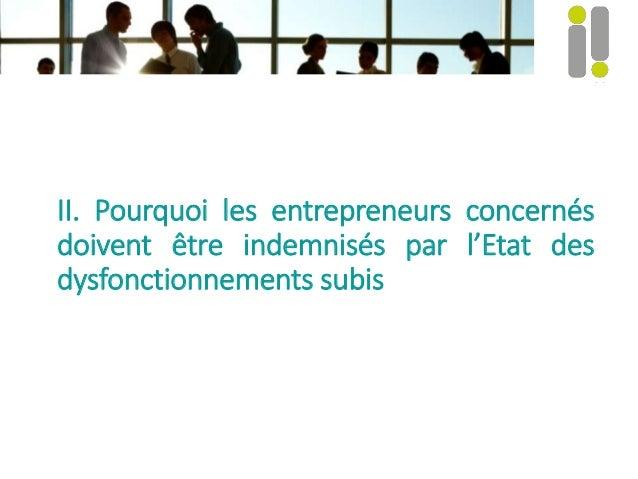 II. Pourquoi les entrepreneurs concernés doivent être indemnisés par l'Etat des dysfonctionnements subis