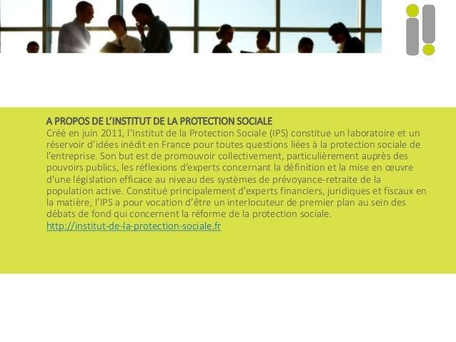 A PROPOS DE L'INSTITUT DE LA PROTECTION SOCIALE Créé en juin 2011, l'Institut de la Protection Sociale (IPS) constitue un ...
