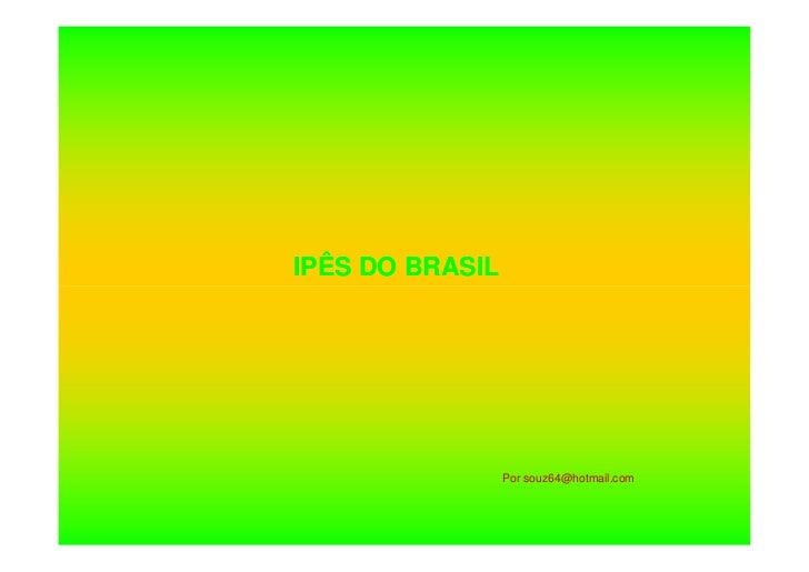 IPÊS DO BRASIL                 Por souz64@hotmail.com
