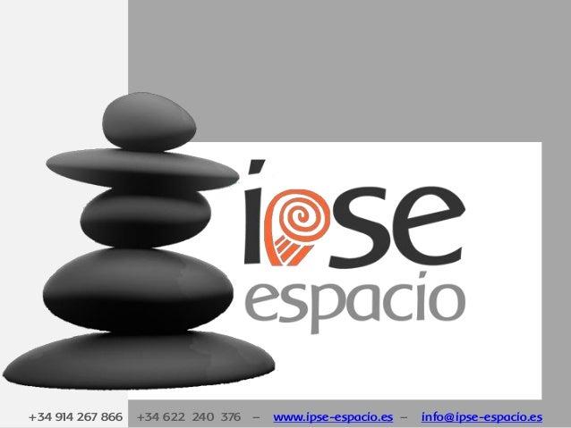 +34 914 267 866 +34 622 240 376 – www.ipse-espacio.es – info@ipse-espacio.es