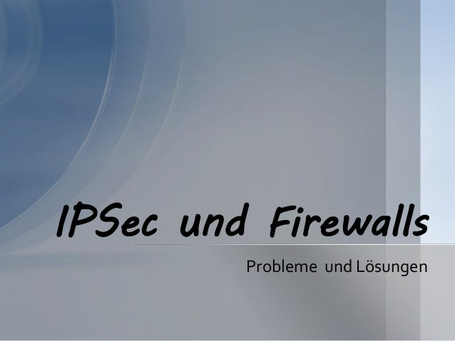 Probleme und Lösungen IPSec und Firewalls