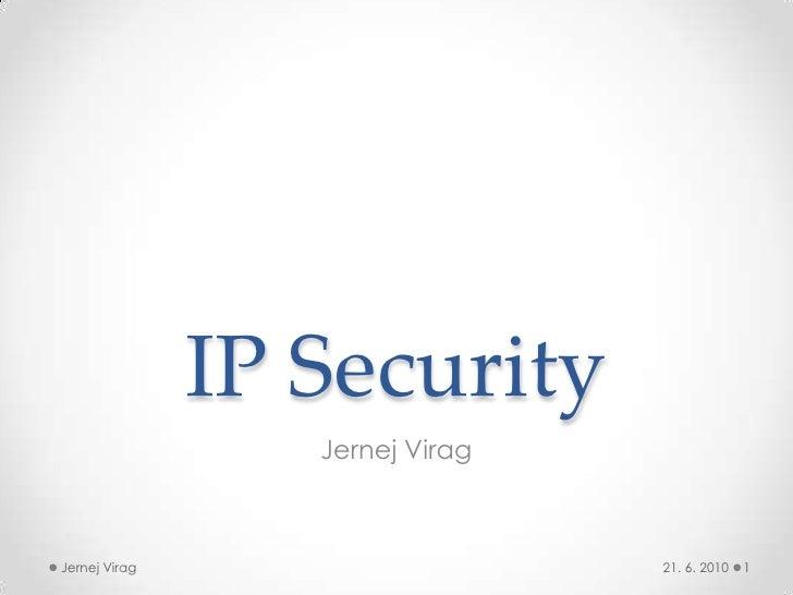 IP Security<br />Jernej Virag<br />21. 6. 2010<br />1<br />Jernej Virag<br />