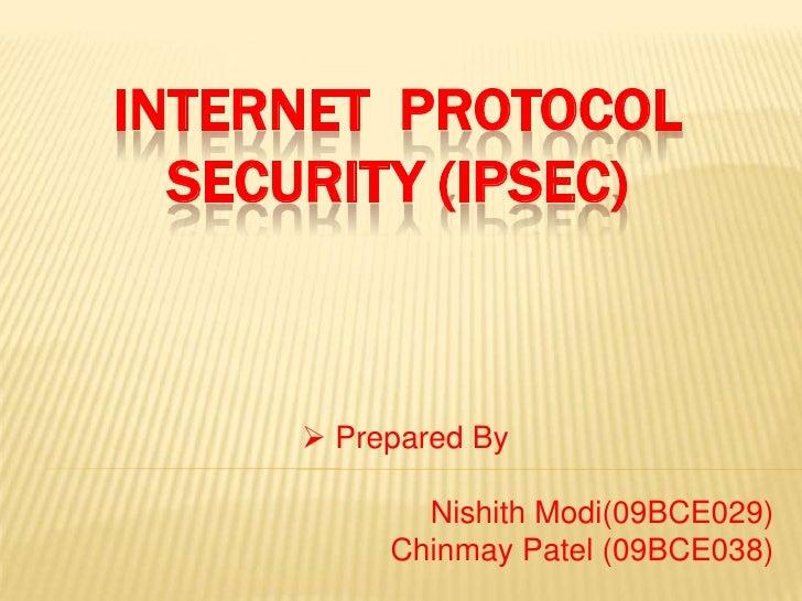 Internet  protocol security (ipsec)<br /><ul><li> Prepared By</li></ul>NishithModi(09BCE029)<br />Chinmay Patel (09BCE038)...