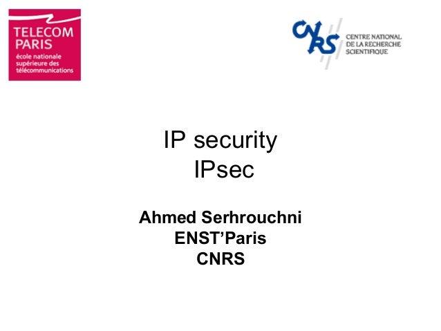 IP security     IPsecAhmed Serhrouchni   ENST'Paris     CNRS