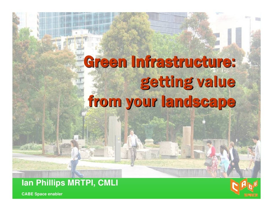 Green Infrastructure:                              getting value                      from your landscape    Ian Phillips ...