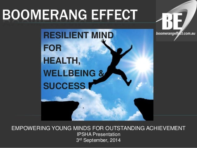 BOOMERANG EFFECT  RESILIENT MIND  FOR  HEALTH,  WELLBEING &  SUCCESS  EMPOWERING YOUNG MINDS FOR OUTSTANDING ACHIEVEMENT  ...