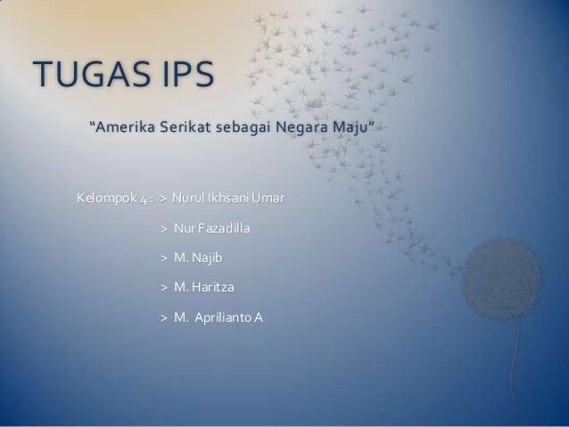 "TUGAS IPS   ""Amerika Serikat sebagai Negara Maju""  Kelompok 4 : > Nurul Ikhsani Umar               > Nur Fazadilla        ..."