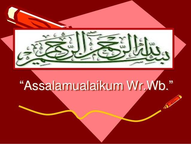 """""""Assalamualaikum Wr.Wb."""""""