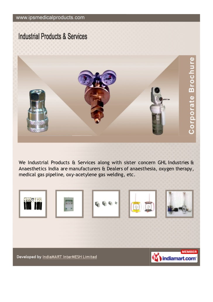 We Industrial Products & Services along with sister concern GHL Industries &Anaesthetics India are manufacturers & Dealers...