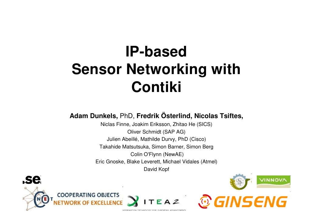 IP-based Sensor Networking with         Contiki Adam Dunkels, PhD, Fredrik Österlind, Nicolas Tsiftes,           Niclas Fi...