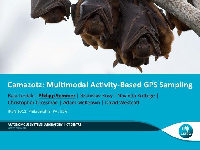 Camazotz:  Mul,modal  Ac,vity-‐Based  GPS  Sampling   AUTONOMOUS  SYSTEMS  LABORATORY  |  ICT  CENTRE...