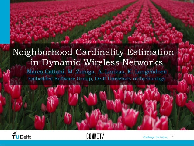 1Challenge the future Neighborhood Cardinality Estimation in Dynamic Wireless Networks Marco Cattani, M. Zuniga, A. Loukas...