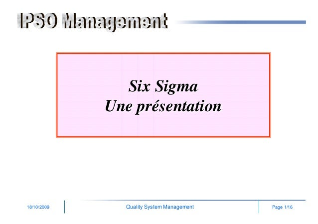 18/10/2009 Page 1/16Quality System Management Six SigmaSix Sigma Une prUne préésentationsentation