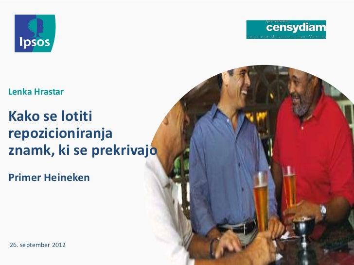 Lenka HrastarKako se lotitirepozicioniranjaznamk, ki se prekrivajoPrimer Heineken26. september 2012
