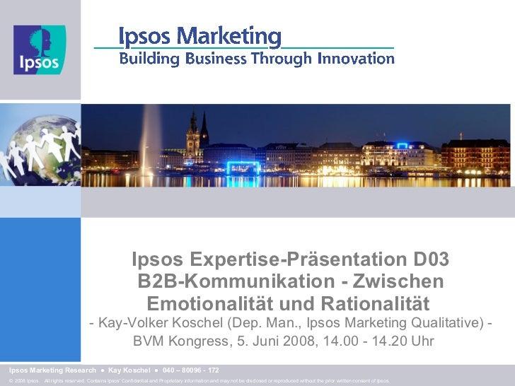 Ipsos Expertise-Präsentation D03 B2B-Kommunikation - Zwischen Emotionalität und Rationalität  - Kay-Volker Koschel   (Dep....