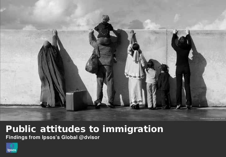 Credit © European Union, 2012Public attitudes to immigrationFindings from Ipsos's Global @dvisor