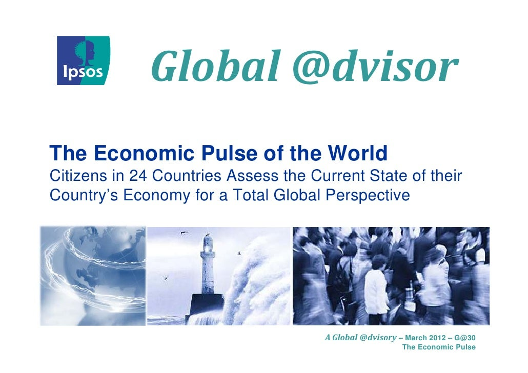 Global	@dvisor              Global @d isorThe Economic Pulse of the WorldCitizens in 24 Countries Assess the Current State...