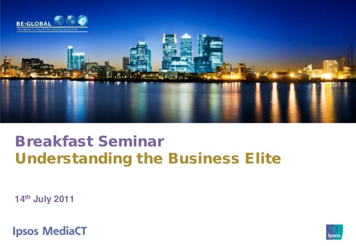 Breakfast SeminarUnderstanding the Business Elite14th July 2011